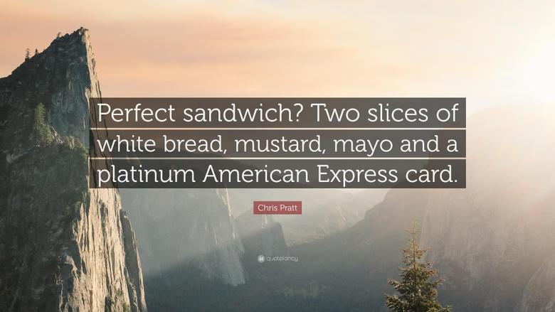 Chris Pratt Quote Perfect sandwich Two slices of white bread