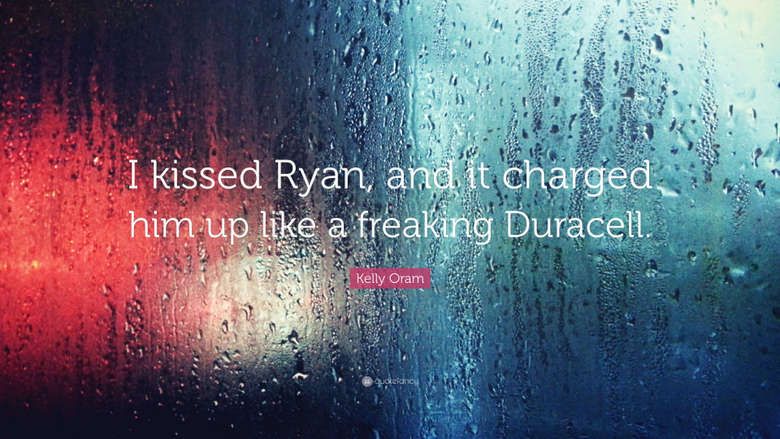 Kelly Oram Quote I kissed Ryan and it charged him up like a