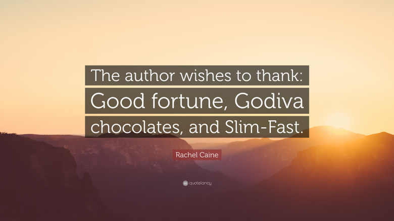 Rachel Caine Quote The author wishes to thank Good fortune