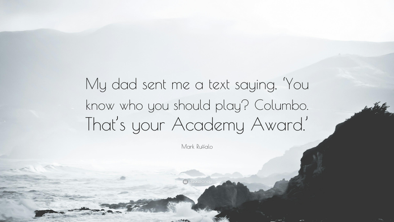 Mark Ruffalo Quote My dad sent me a text saying You know who you