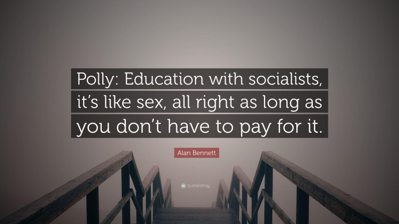 Alan Bennett Quote Polly Education with socialists it s like sex