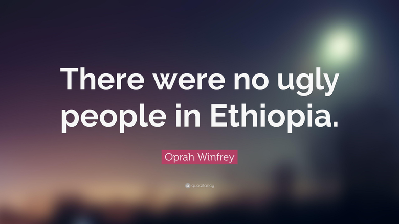 Oprah Winfrey Quote There were no ugly people in Ethiopia