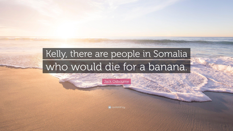 Jack Osbourne Quote Kelly there are people in Somalia who would