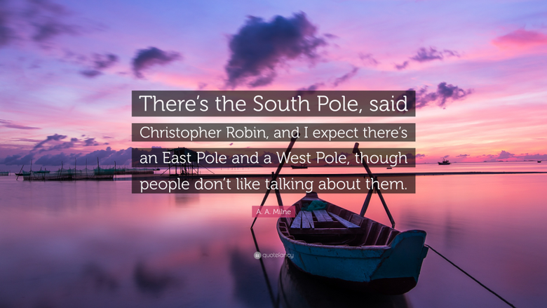 A A Milne Quote There s the South Pole said Christopher Robin