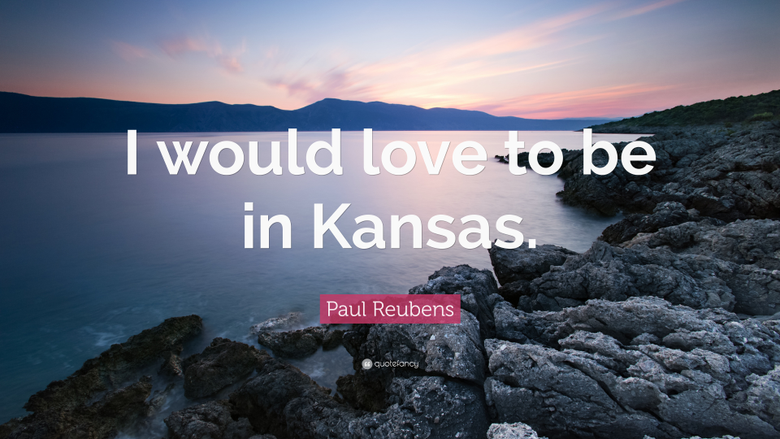 Paul Reubens Quote I would love to be in Kansas