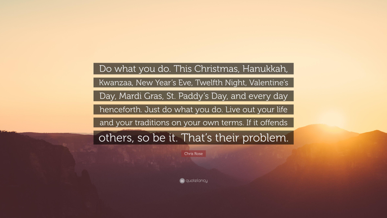 Chris Rose Quote Do what you do This Christmas Hanukkah Kwanzaa