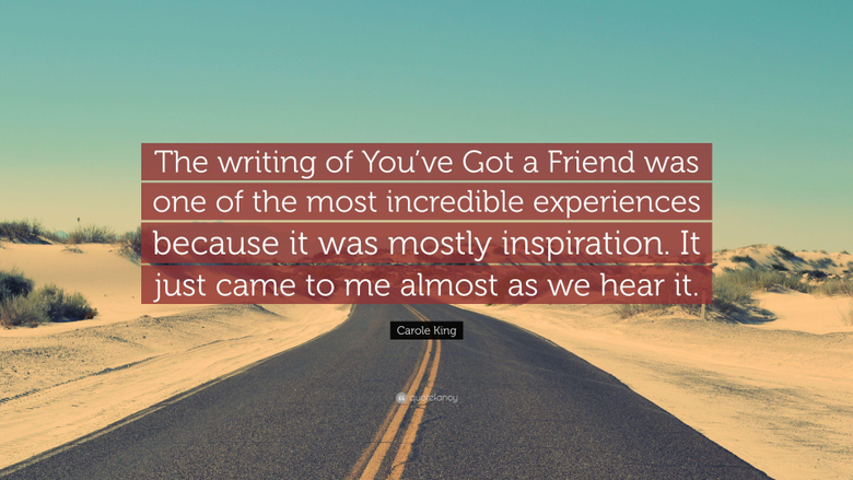 Carole King Quote The writing of You ve Got a Friend was one of