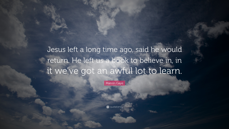 Marvin Gaye Quote Jesus left a long time ago said he would return