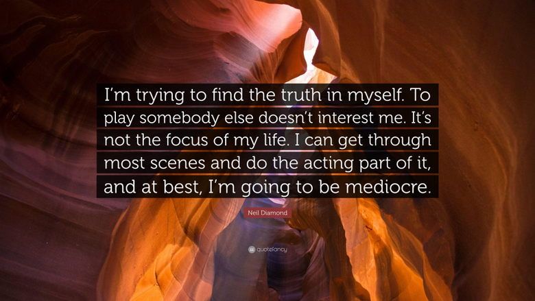 Neil Diamond Quote I m trying to find the truth in myself To