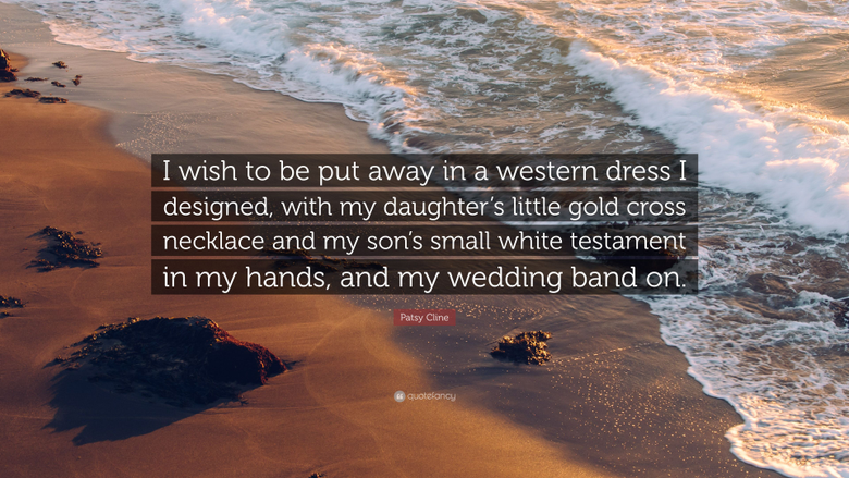 Patsy Cline Quote I wish to be put away in a western dress I