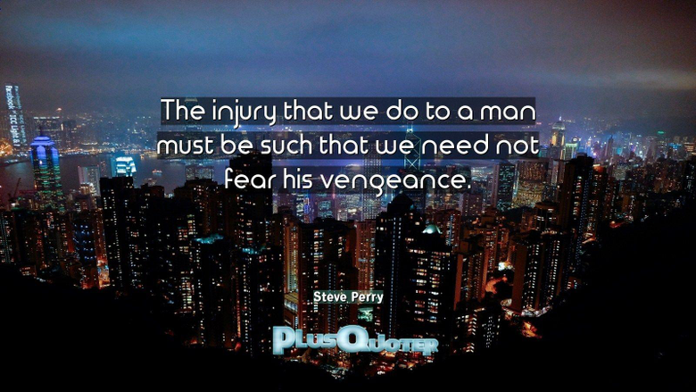 The injury that we do to a man must be such that we need not fear
