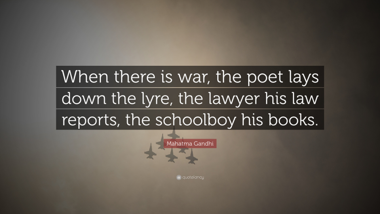 Mahatma Gandhi Quote When there is war the poet lays down the