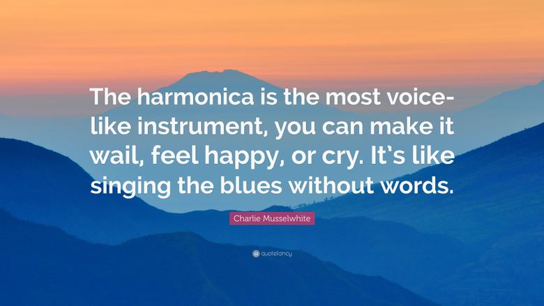 Charlie Musselwhite Quote The harmonica is the most voice