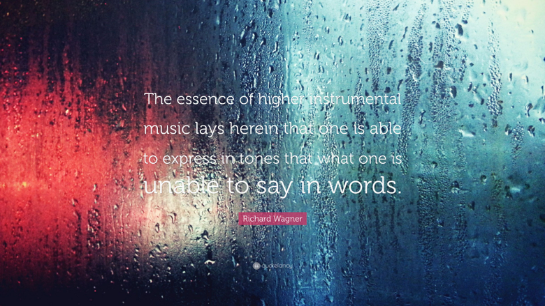 Richard Wagner Quote The essence of higher instrumental music lays
