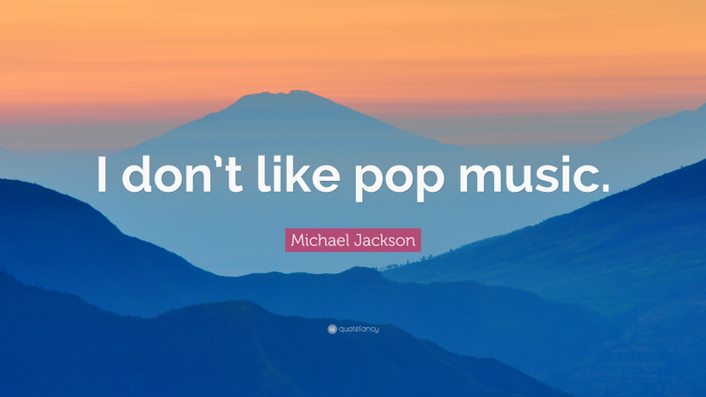 Michael Jackson Quote I don t like pop music