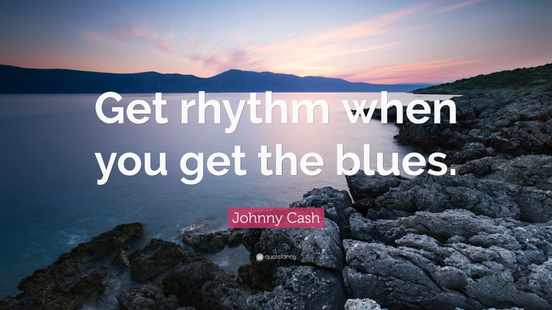 Johnny Cash Quote Get rhythm when you get the blues