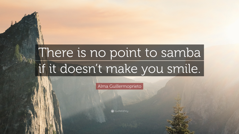 Alma Guillermoprieto Quote There is no point to samba if it doesn