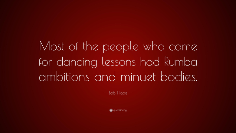 Bob Hope Quote Most of the people who came for dancing lessons had