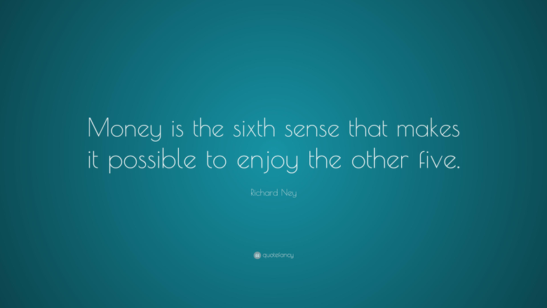 Richard Ney Quote Money is the sixth sense that makes it possible