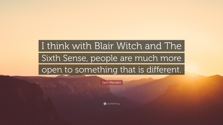 Sam Mendes Quote I think with Blair Witch and The Sixth Sense