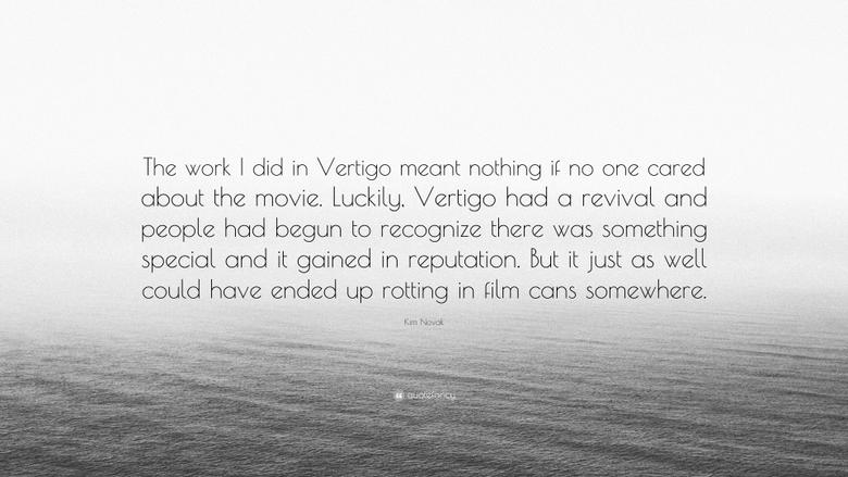 Kim Novak Quote The work I did in Vertigo meant nothing if no one