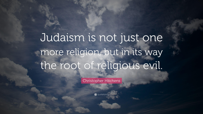 Christopher Hitchens Quote Judaism is not just one more religion