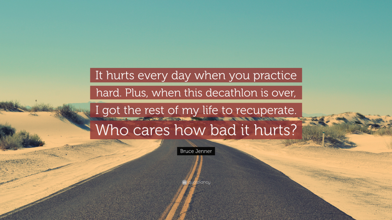 Bruce Jenner Quote It hurts every day when you practice hard Plus