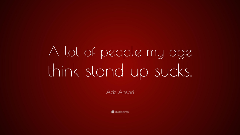 Aziz Ansari Quote A lot of people my age think stand up sucks