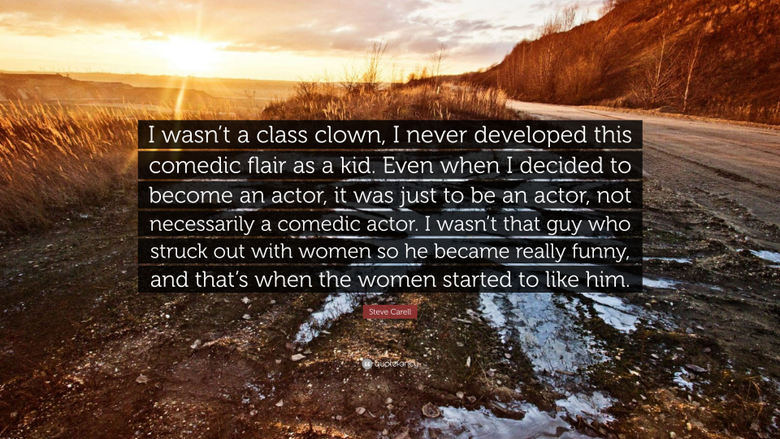 Steve Carell Quote I wasn t a class clown I never developed this