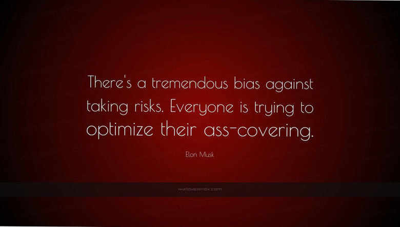 elon musk quote there s a tremendous bias against taking
