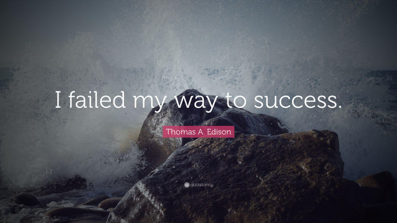 Thomas A Edison Quote I failed my way to success
