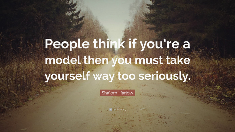 Shalom Harlow Quote People think if you re a model then you must