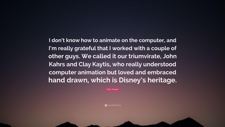 Glen Keane Quote I don t know how to animate on the