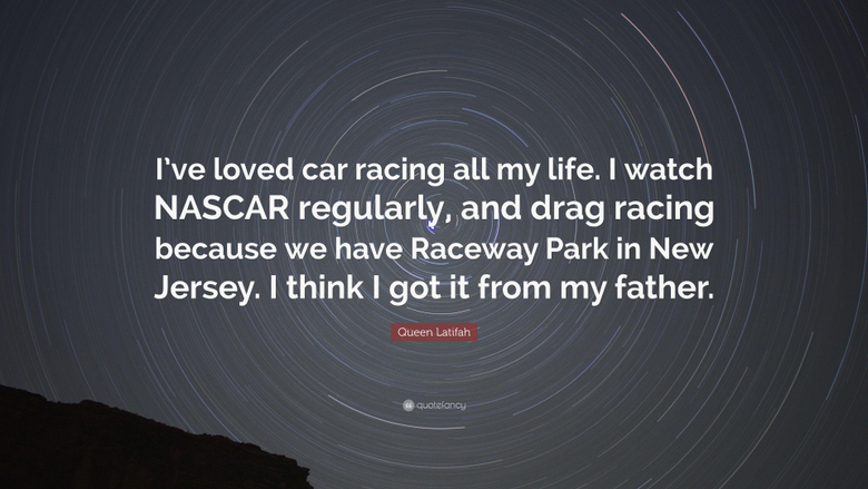 Queen Latifah Quote I ve loved car racing all my life I watch