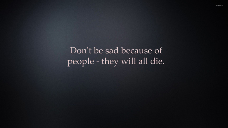 Don t be sad because of people wallpapers