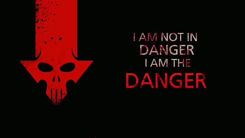 IM NOT IN DANGER I AM THE DANGER