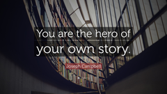 You are the hero of your own story quotefancy