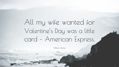Milton Berle Quote All my wife wanted for Valentine s Day was a