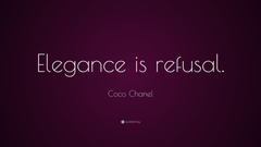 Coco Chanel Quote Elegance is refusal