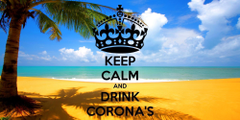 KEEP CALM AND DRINK CORONA