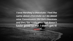 Paula Deen Quote I love Hershey s chocolate I feel the same about