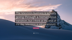 Jeff Zucker Quote The television business is actually going