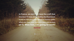 Lizzie Brochere Quote In France we don t yet have the craft that