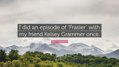 John C McGinley Quote I did an episode of Frasier with my