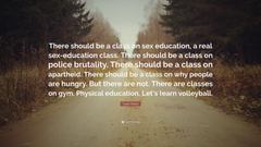 Tupac Shakur Quote There should be a class on sex education a