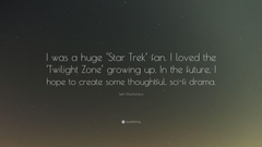 Seth MacFarlane Quote I was a huge Star Trek fan I loved the