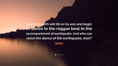 Peter Tosh Quote Soon the earth will tilt on its axis and begin to