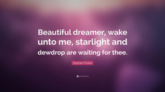 Stephen Foster Quote Beautiful dreamer wake unto me starlight