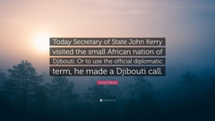Conan O Brien Quote Today Secretary of State John Kerry visited