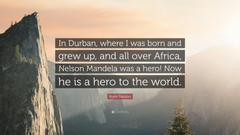 Kumi Naidoo Quote In Durban where I was born and grew up and all